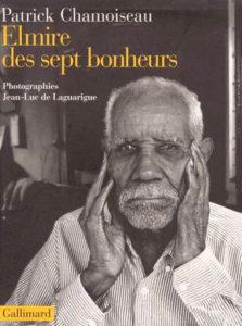 Elmire des sept bonheurs - Patrick Chamoiseau